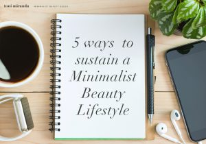 5 Ways to Sustain a Minimalist Beauty Lifestyle