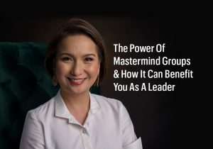 The Power Of Mastermind Groups & How It Can Benefit You As A Leader