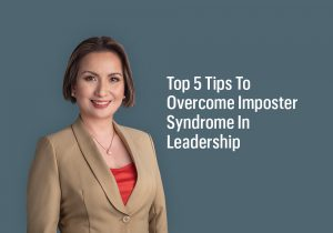 Top 5 Tips To Overcome Imposter Syndrome In Leadership